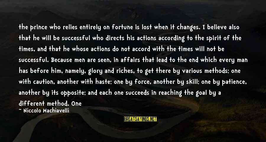 Reaching The End Sayings By Niccolo Machiavelli: the prince who relies entirely on fortune is lost when it changes. I believe also
