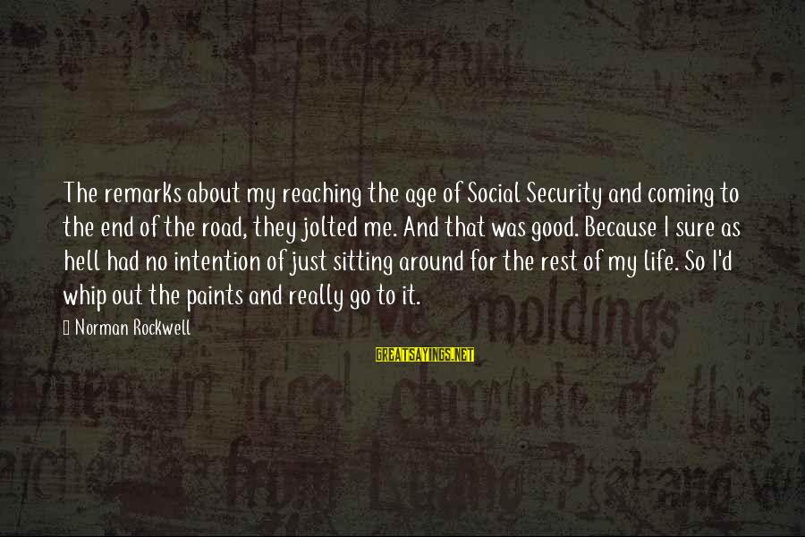 Reaching The End Sayings By Norman Rockwell: The remarks about my reaching the age of Social Security and coming to the end
