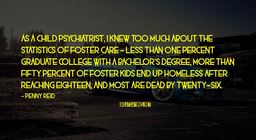 Reaching The End Sayings By Penny Reid: As a child psychiatrist, I knew too much about the statistics of foster care -