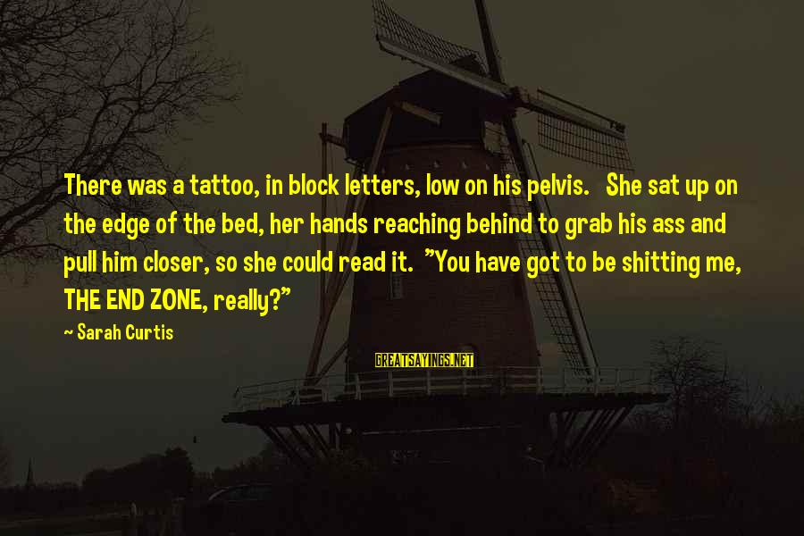 Reaching The End Sayings By Sarah Curtis: There was a tattoo, in block letters, low on his pelvis. She sat up on
