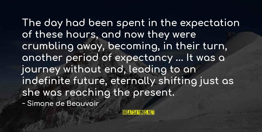 Reaching The End Sayings By Simone De Beauvoir: The day had been spent in the expectation of these hours, and now they were