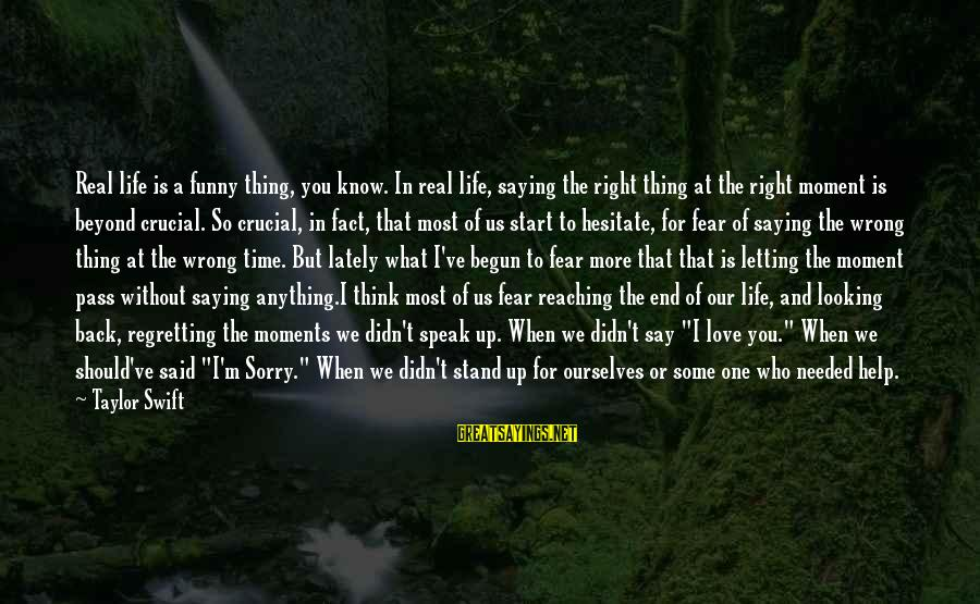 Reaching The End Sayings By Taylor Swift: Real life is a funny thing, you know. In real life, saying the right thing