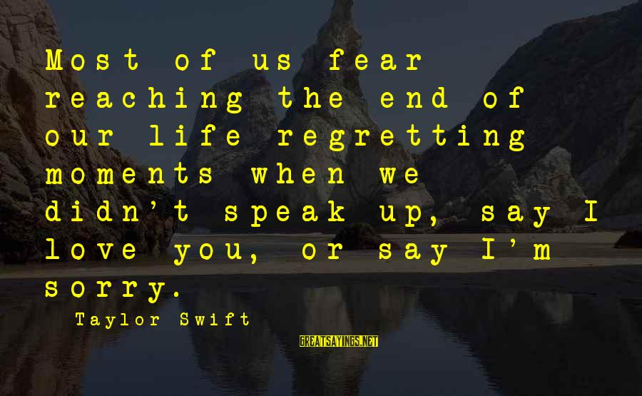 Reaching The End Sayings By Taylor Swift: Most of us fear reaching the end of our life regretting moments when we didn't