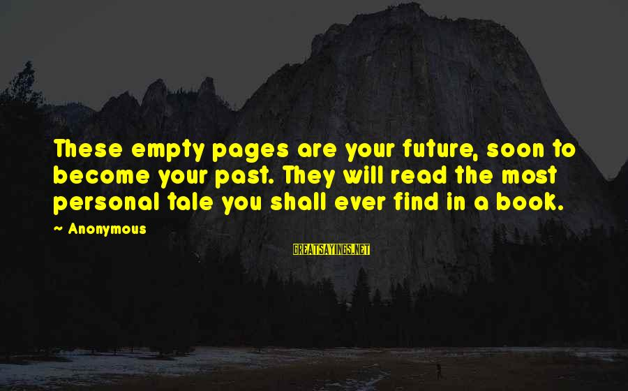 Read The Book Sayings By Anonymous: These empty pages are your future, soon to become your past. They will read the