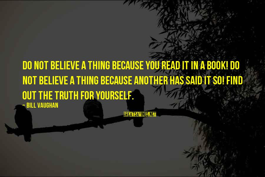 Read The Book Sayings By Bill Vaughan: Do not believe a thing because you read it in a book! Do not believe