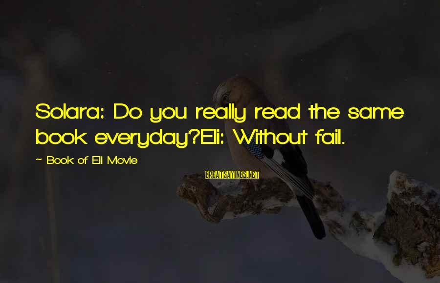 Read The Book Sayings By Book Of Eli Movie: Solara: Do you really read the same book everyday?Eli: Without fail.