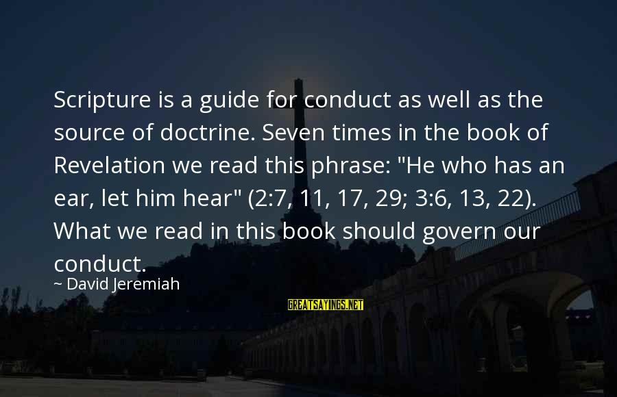 Read The Book Sayings By David Jeremiah: Scripture is a guide for conduct as well as the source of doctrine. Seven times
