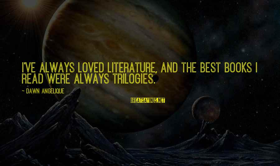 Read The Book Sayings By Dawn Angelique: I've always loved literature, and the best books I read were always trilogies.