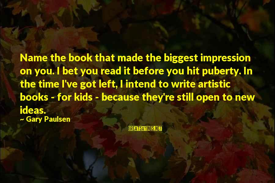 Read The Book Sayings By Gary Paulsen: Name the book that made the biggest impression on you. I bet you read it