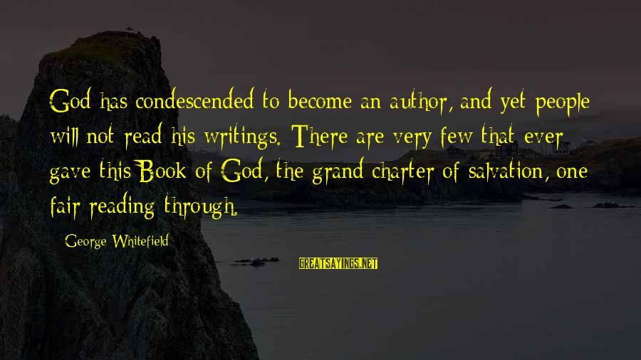 Read The Book Sayings By George Whitefield: God has condescended to become an author, and yet people will not read his writings.