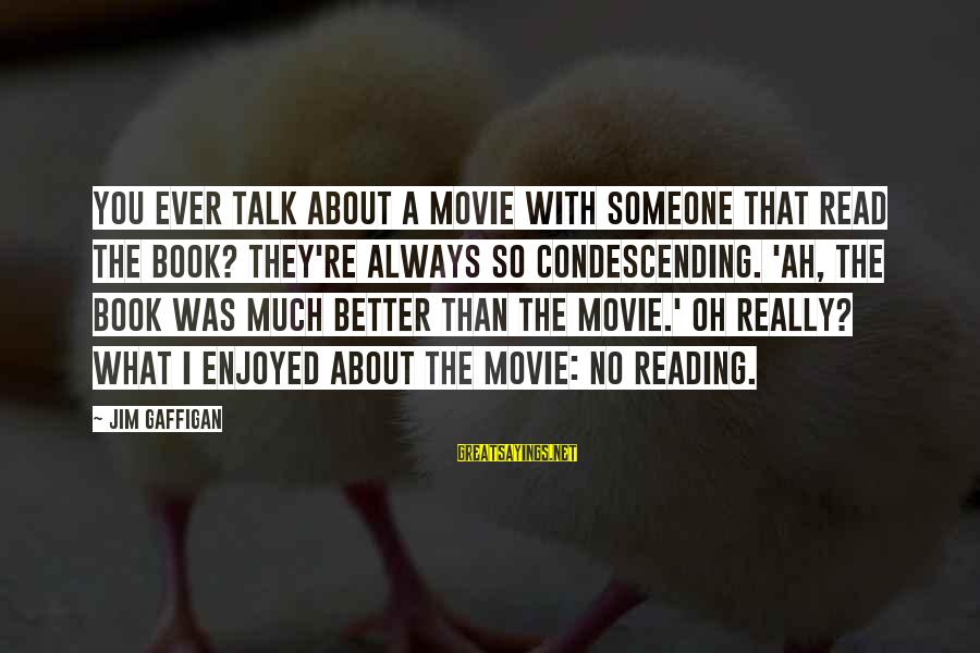 Read The Book Sayings By Jim Gaffigan: You ever talk about a movie with someone that read the book? They're always so