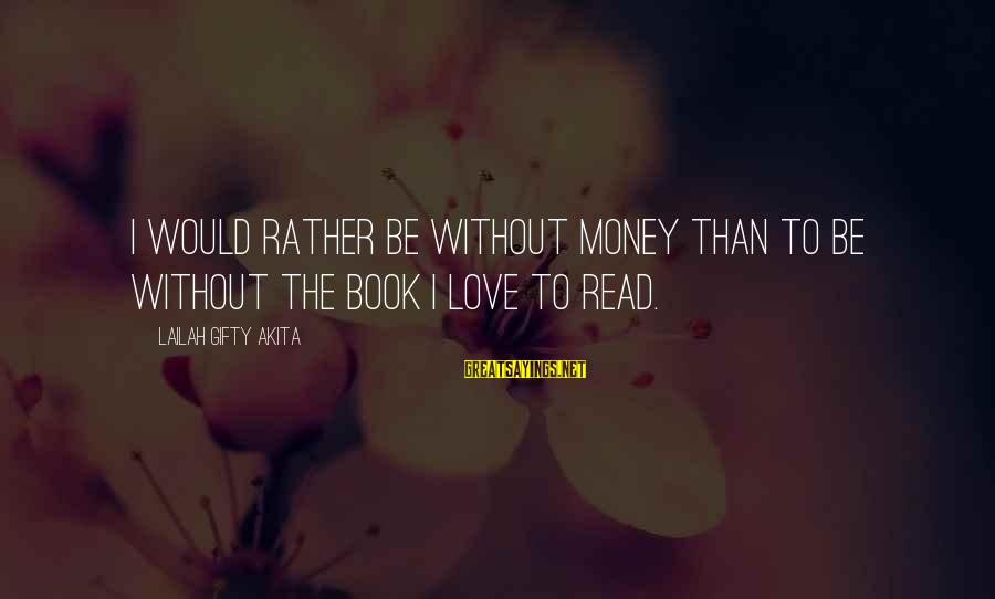 Read The Book Sayings By Lailah Gifty Akita: I would rather be without money than to be without the book I love to
