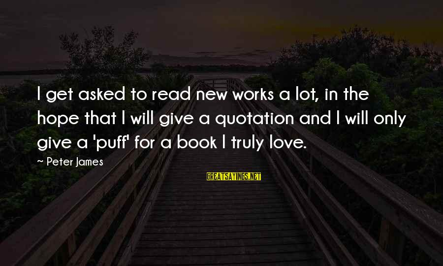 Read The Book Sayings By Peter James: I get asked to read new works a lot, in the hope that I will