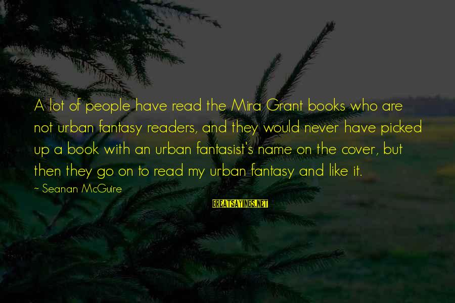 Read The Book Sayings By Seanan McGuire: A lot of people have read the Mira Grant books who are not urban fantasy