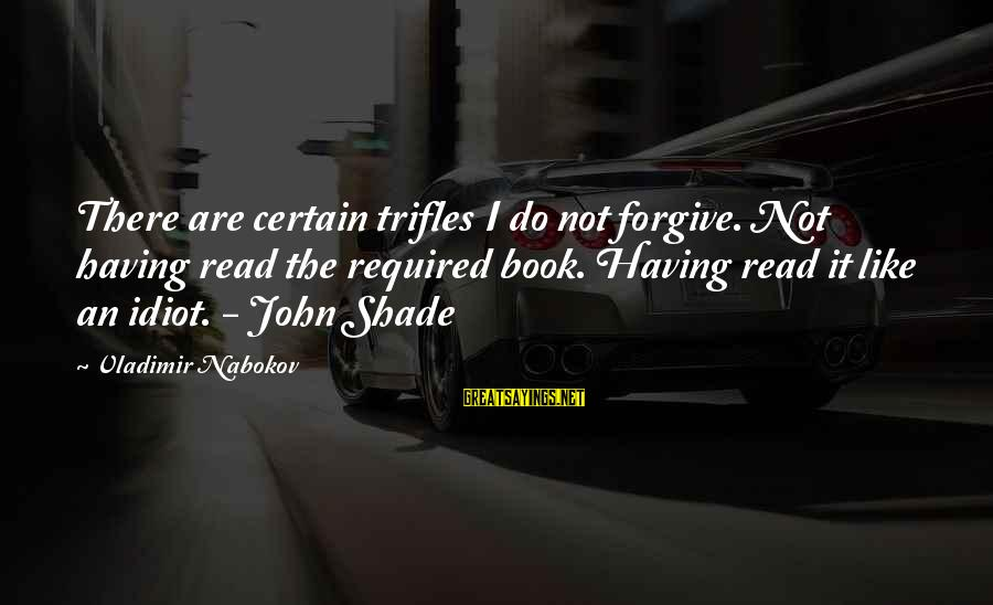 Read The Book Sayings By Vladimir Nabokov: There are certain trifles I do not forgive. Not having read the required book. Having