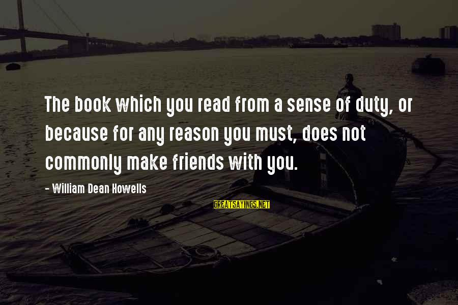 Read The Book Sayings By William Dean Howells: The book which you read from a sense of duty, or because for any reason