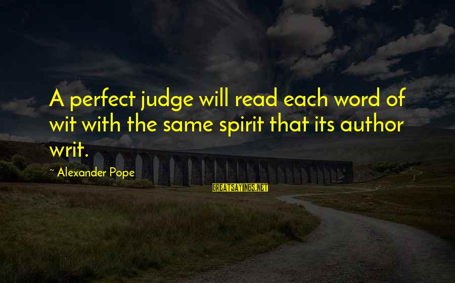 Reading Critically Sayings By Alexander Pope: A perfect judge will read each word of wit with the same spirit that its