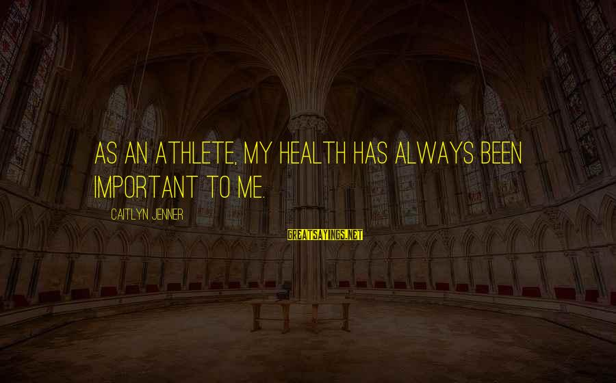 Reading Critically Sayings By Caitlyn Jenner: As an athlete, my health has always been important to me.