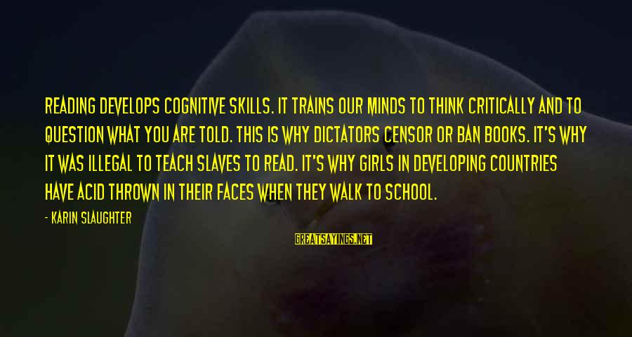Reading Critically Sayings By Karin Slaughter: Reading develops cognitive skills. It trains our minds to think critically and to question what