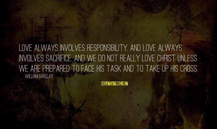 Reading Critically Sayings By William Barclay: Love always involves responsibility, and love always involves sacrifice. And we do not really love