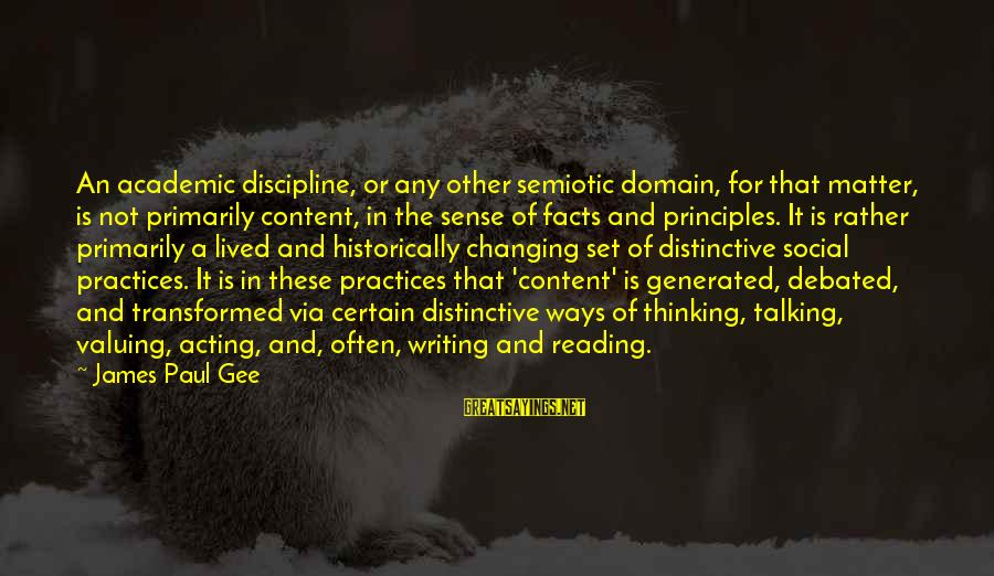 Reading Writing And Thinking Sayings By James Paul Gee: An academic discipline, or any other semiotic domain, for that matter, is not primarily content,