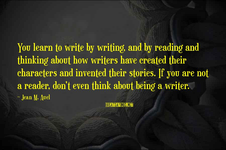 Reading Writing And Thinking Sayings By Jean M. Auel: You learn to write by writing, and by reading and thinking about how writers have