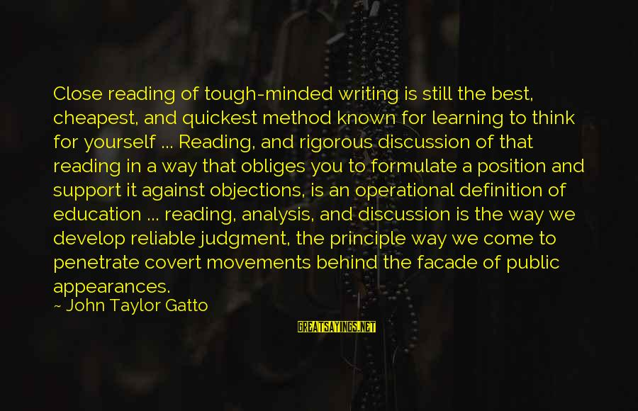 Reading Writing And Thinking Sayings By John Taylor Gatto: Close reading of tough-minded writing is still the best, cheapest, and quickest method known for