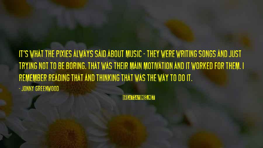 Reading Writing And Thinking Sayings By Jonny Greenwood: It's what the Pixies always said about music - they were writing songs and just