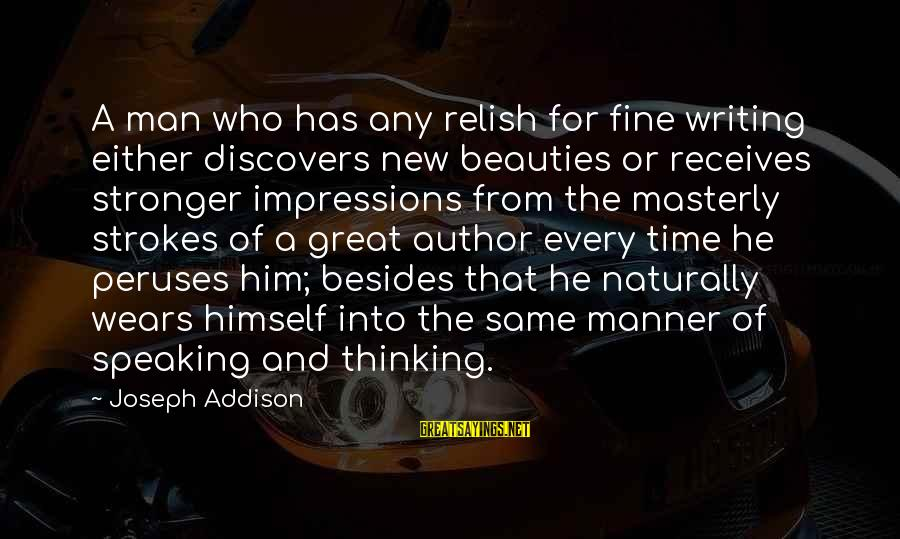 Reading Writing And Thinking Sayings By Joseph Addison: A man who has any relish for fine writing either discovers new beauties or receives