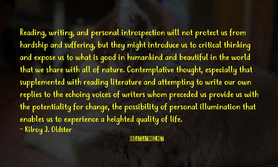 Reading Writing And Thinking Sayings By Kilroy J. Oldster: Reading, writing, and personal introspection will not protect us from hardship and suffering, but they