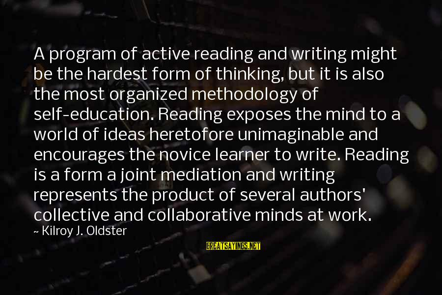 Reading Writing And Thinking Sayings By Kilroy J. Oldster: A program of active reading and writing might be the hardest form of thinking, but