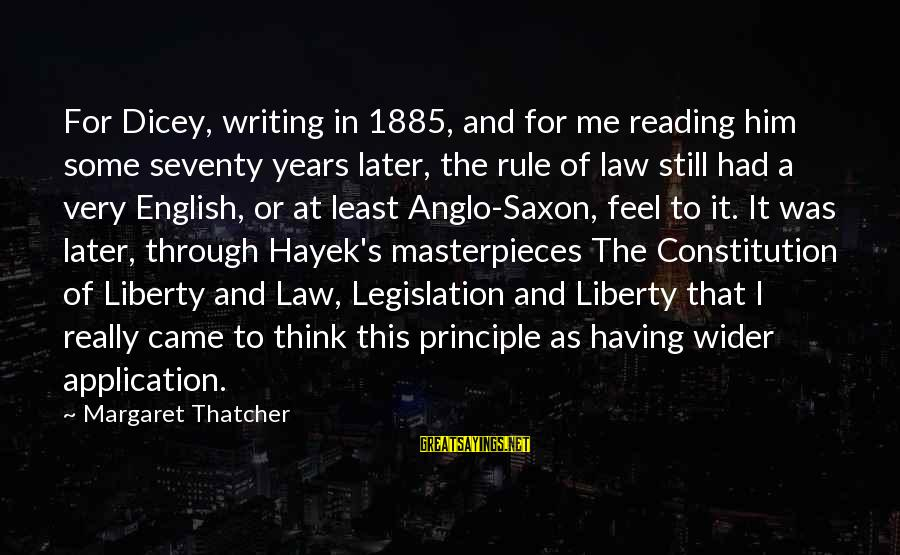Reading Writing And Thinking Sayings By Margaret Thatcher: For Dicey, writing in 1885, and for me reading him some seventy years later, the