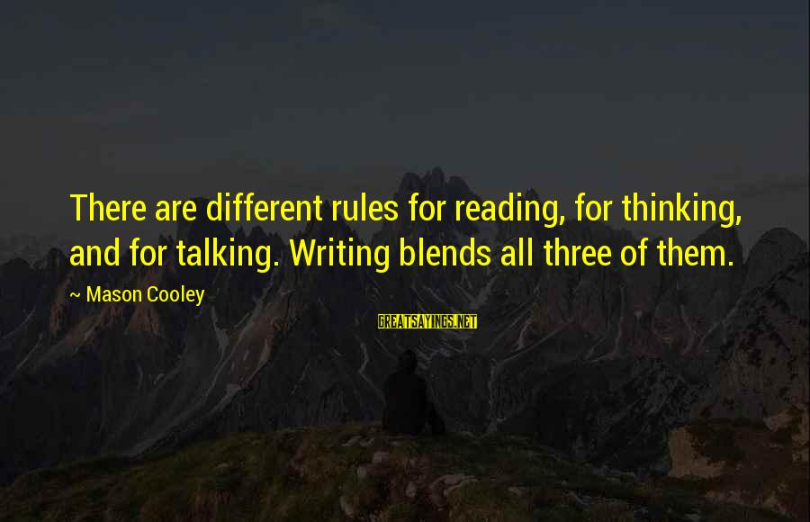Reading Writing And Thinking Sayings By Mason Cooley: There are different rules for reading, for thinking, and for talking. Writing blends all three