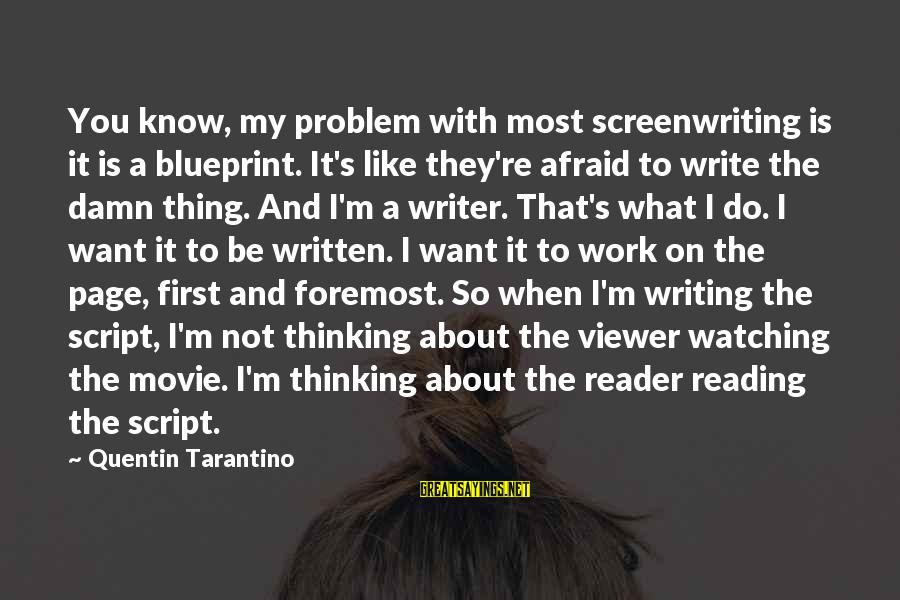 Reading Writing And Thinking Sayings By Quentin Tarantino: You know, my problem with most screenwriting is it is a blueprint. It's like they're