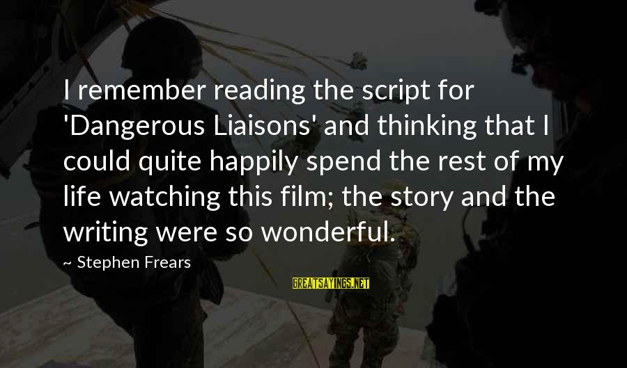 Reading Writing And Thinking Sayings By Stephen Frears: I remember reading the script for 'Dangerous Liaisons' and thinking that I could quite happily