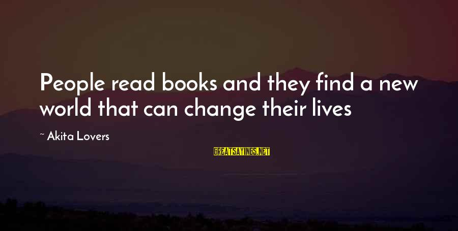 Read'st Sayings By Akita Lovers: People read books and they find a new world that can change their lives