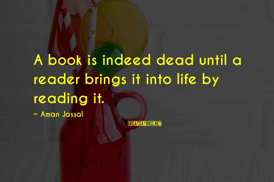 Read'st Sayings By Aman Jassal: A book is indeed dead until a reader brings it into life by reading it.