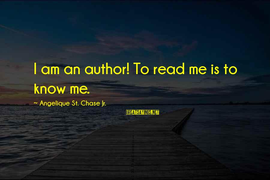 Read'st Sayings By Angelique St. Chase Jr.: I am an author! To read me is to know me.