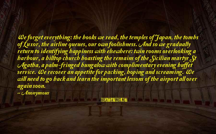 Read'st Sayings By Anonymous: We forget everything: the books we read, the temples of Japan, the tombs of Luxor,