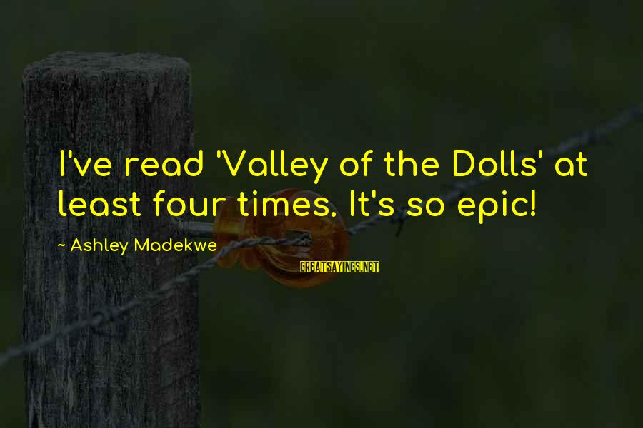 Read'st Sayings By Ashley Madekwe: I've read 'Valley of the Dolls' at least four times. It's so epic!