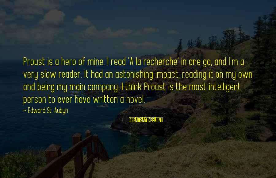 Read'st Sayings By Edward St. Aubyn: Proust is a hero of mine. I read 'A la recherche' in one go, and