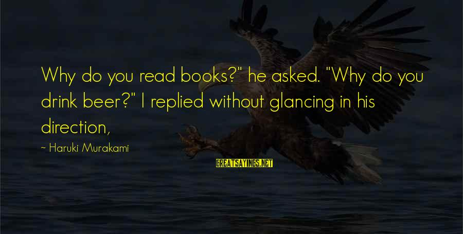 "Read'st Sayings By Haruki Murakami: Why do you read books?"" he asked. ""Why do you drink beer?"" I replied without"