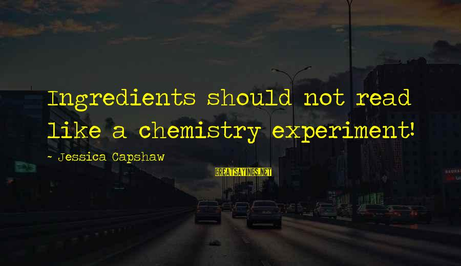 Read'st Sayings By Jessica Capshaw: Ingredients should not read like a chemistry experiment!