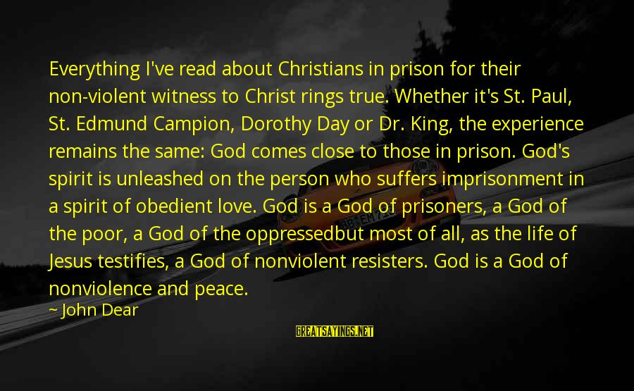 Read'st Sayings By John Dear: Everything I've read about Christians in prison for their non-violent witness to Christ rings true.