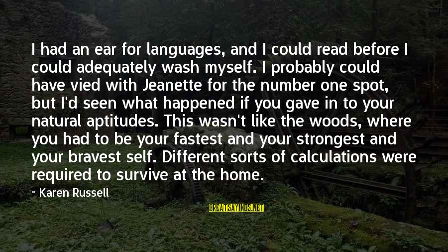 Read'st Sayings By Karen Russell: I had an ear for languages, and I could read before I could adequately wash