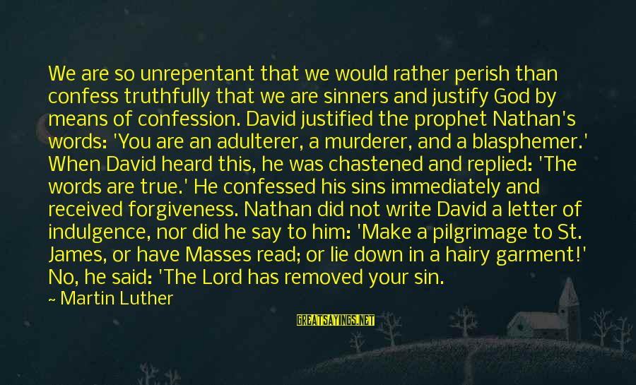 Read'st Sayings By Martin Luther: We are so unrepentant that we would rather perish than confess truthfully that we are