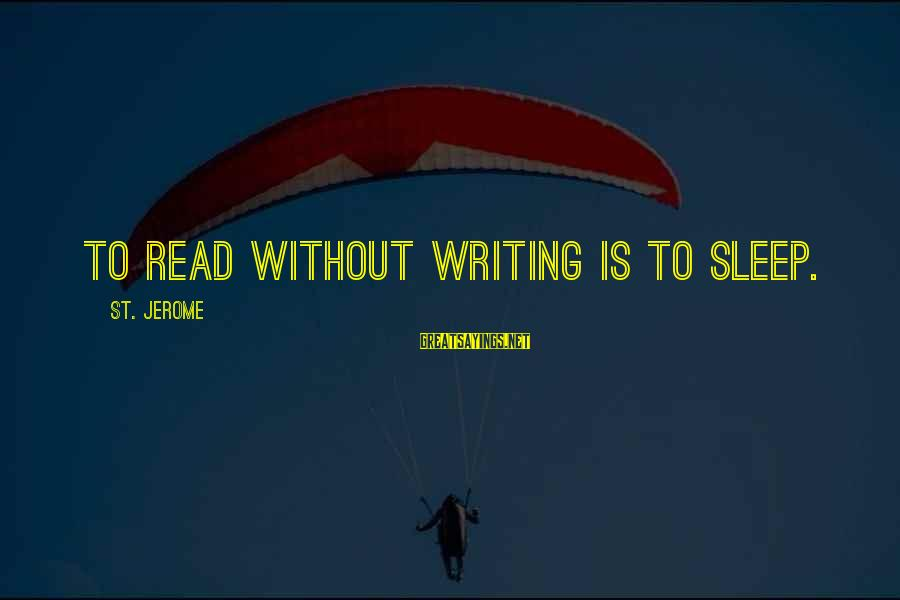 Read'st Sayings By St. Jerome: To read without writing is to sleep.