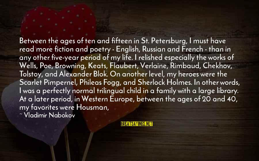 Read'st Sayings By Vladimir Nabokov: Between the ages of ten and fifteen in St. Petersburg, I must have read more