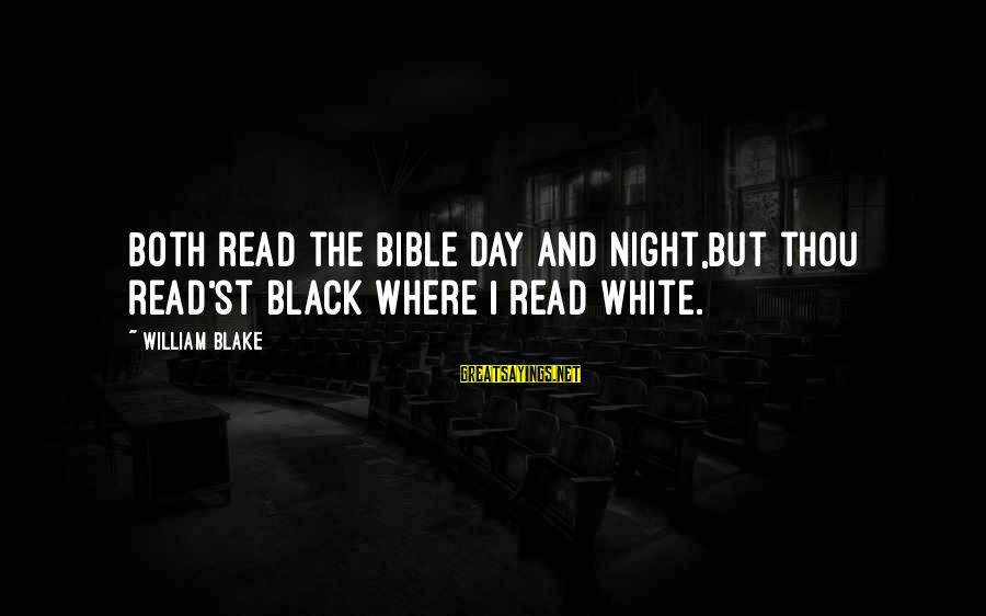 Read'st Sayings By William Blake: Both read the Bible day and night,But thou read'st black where I read white.
