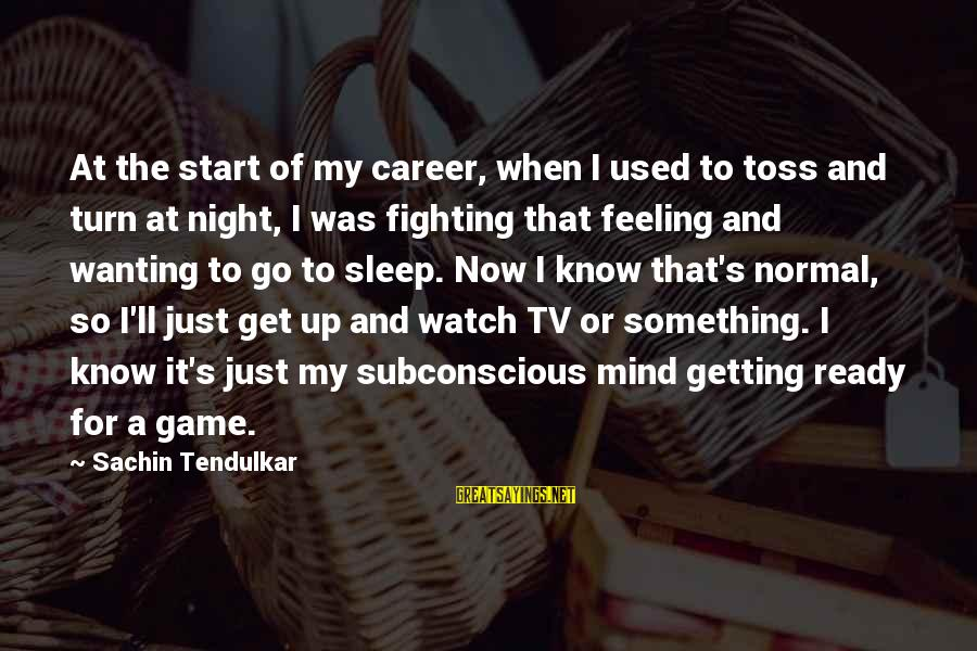 Ready To Go To Sleep Sayings By Sachin Tendulkar: At the start of my career, when I used to toss and turn at night,